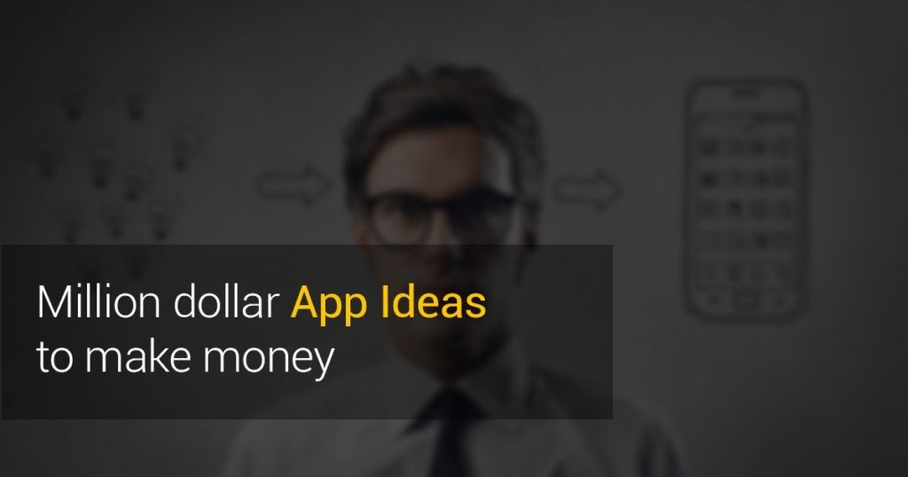 Million Dollar App Ideas to Make Money
